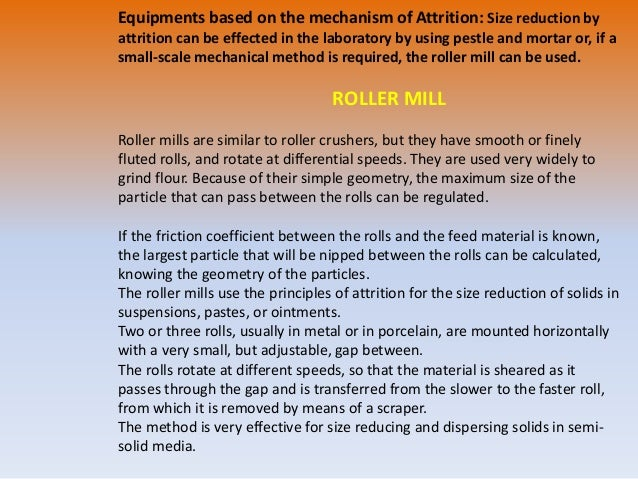 Colloid mill: • Equipments based on the Combined Impact and Attrition • Colloid mill works on the principle of shearing. T...