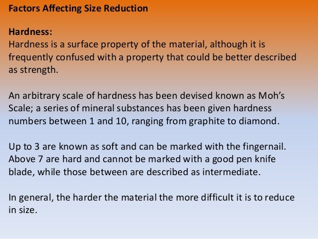 Factors Affecting Size Reduction Hardness: Hardness is a surface property of the material, although it is frequently confu...
