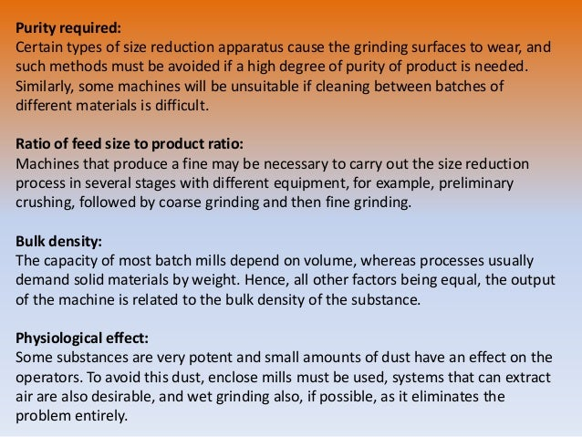 Purity required: Certain types of size reduction apparatus cause the grinding surfaces to wear, and such methods must be a...