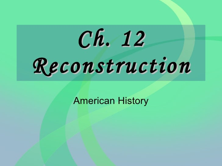 Ch. 12  Reconstruction American History