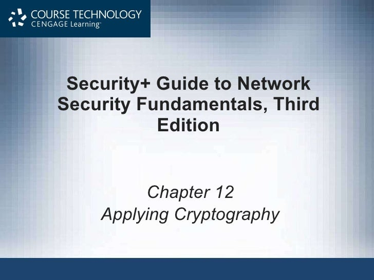 Security+ Guide to Network Security Fundamentals, Third Edition Chapter 12 Applying Cryptography