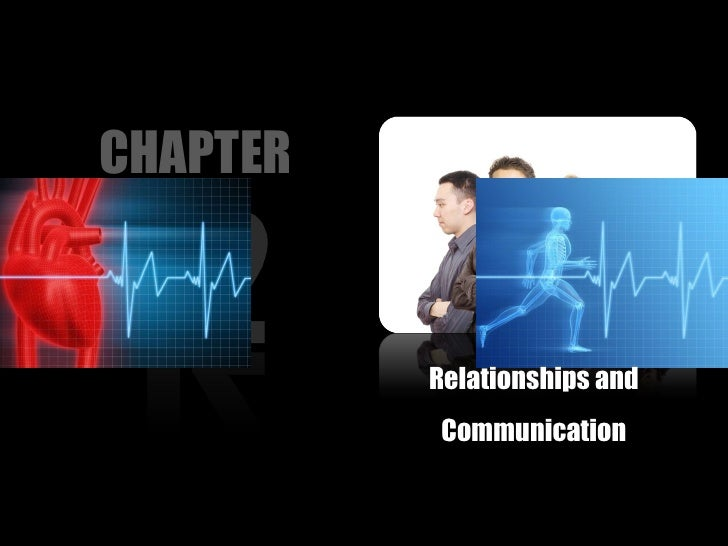 Relationships and Communication CHAPTER