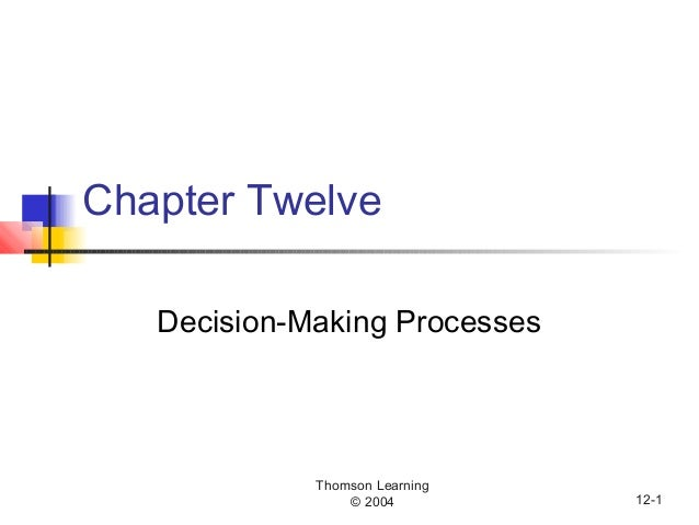 Thomson Learning © 2004 12-1 Chapter Twelve Decision-Making Processes