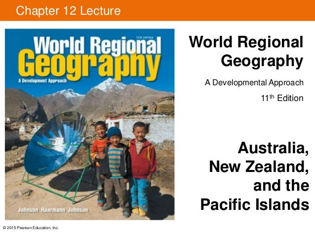 © 2015 Pearson Education, Inc. Chapter 12 Lecture World Regional Geography A Developmental Approach 11th Edition Australia...