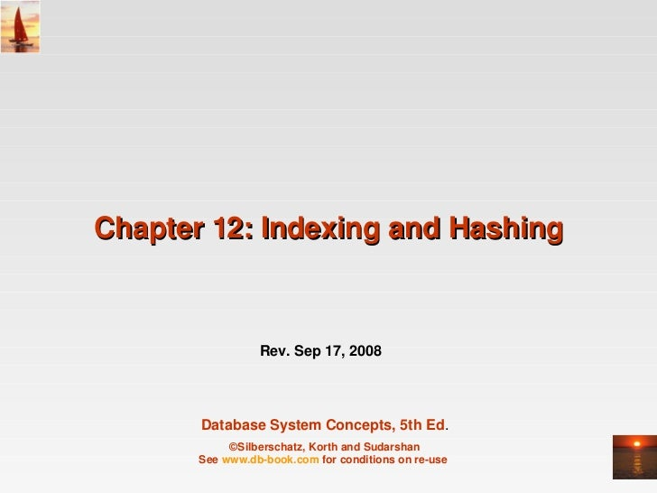Chapter12:IndexingandHashing                 Rev.Sep17,2008       DatabaseSystemConcepts,5thEd.            ©Sil...