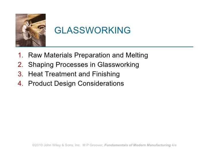 GLASSWORKING <ul><li>Raw Materials Preparation and Melting </li></ul><ul><li>Shaping Processes in Glassworking </li></ul><...