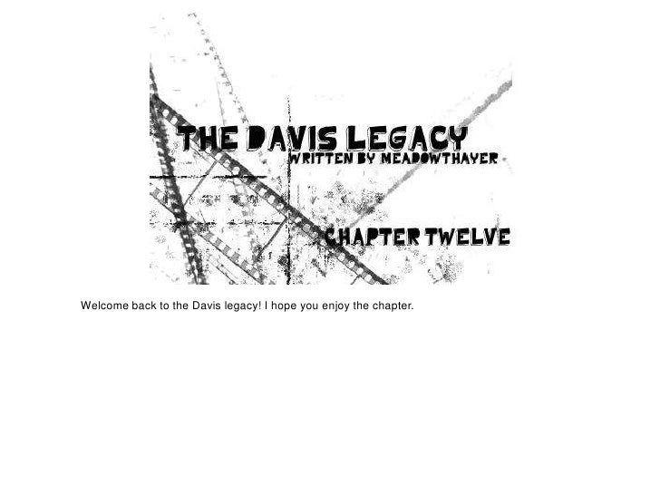 Welcome back to the Davis legacy! I hope you enjoy the chapter.