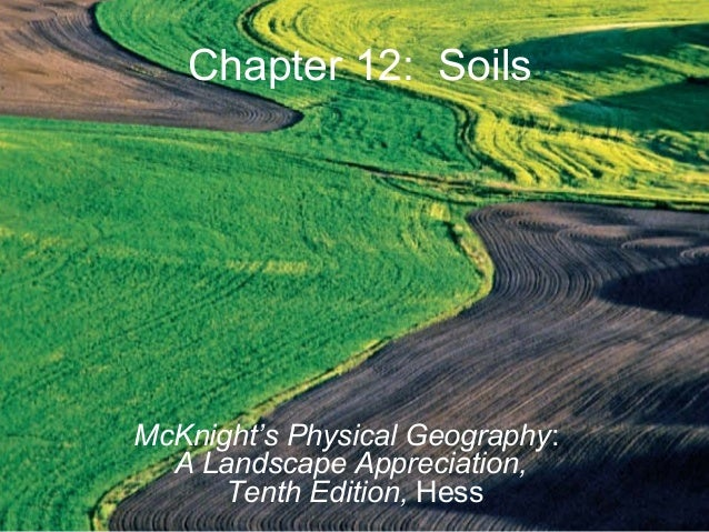 Chapter 12: SoilsMcKnight's Physical Geography:A Landscape Appreciation,Tenth Edition, Hess