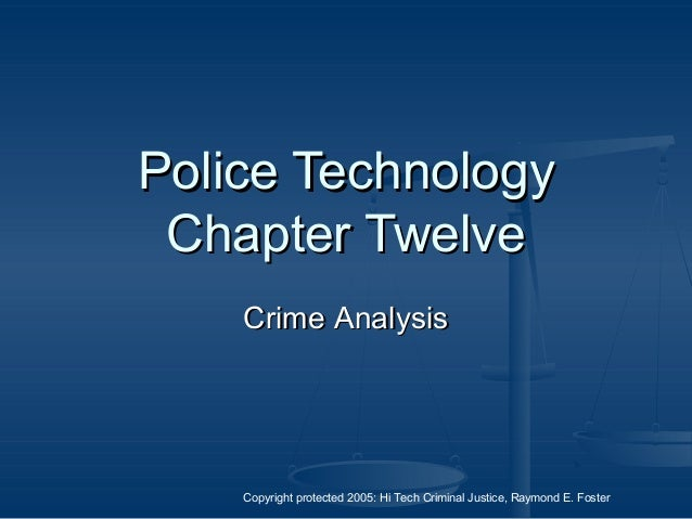 Copyright protected 2005: Hi Tech Criminal Justice, Raymond E. Foster Police TechnologyPolice Technology Chapter TwelveCha...