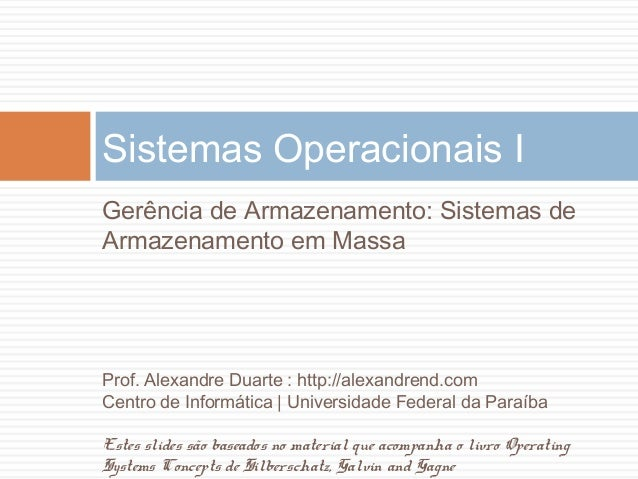 Sistemas Operacionais I Gerência de Armazenamento: Sistemas de Armazenamento em Massa Prof. Alexandre Duarte : http://alex...