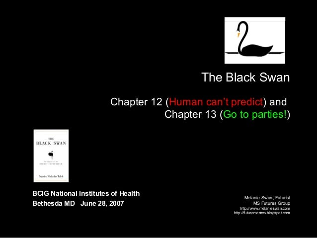 The Black Swan Chapter 12 (Human can't predict) and Chapter 13 (Go to parties!) Melanie Swan, Futurist MS Futures Group ht...