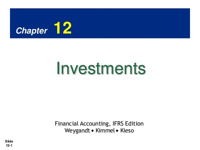 Chapter  12  Investments  Financial Accounting, IFRS Edition Weygandt Kimmel Kieso Slide 12-1