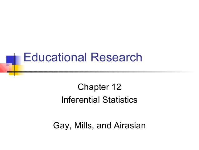 Educational Research           Chapter 12      Inferential Statistics    Gay, Mills, and Airasian