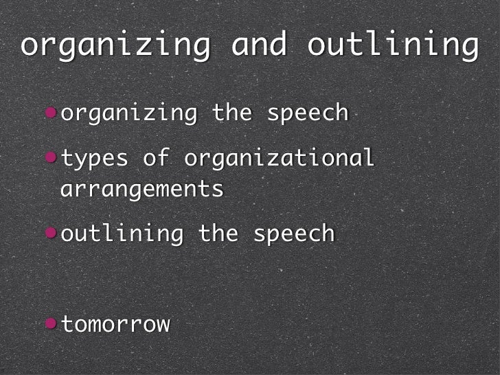 organizing and outlining organizing the speech types of organizational  arrangements outlining the speech tomorrow