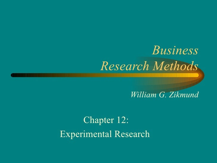Business         Research Methods                William G. Zikmund     Chapter 12:Experimental Research