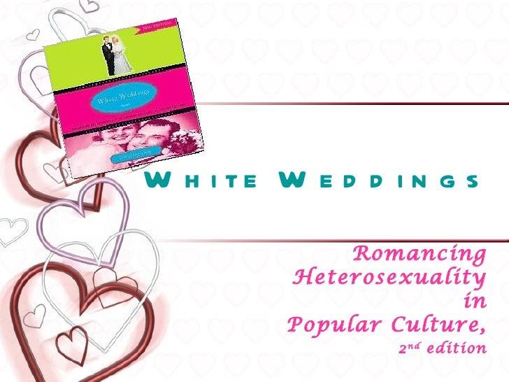 W h i te W e d d i n g s               Romancing          Heterosexuality                        in          Popular Cultu...