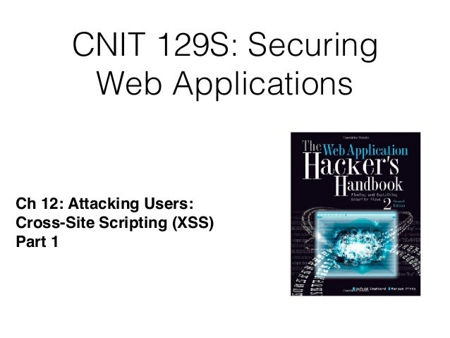 CNIT 129S: Securing Web Applications Ch 12: Attacking Users: Cross-Site Scripting (XSS) Part 1