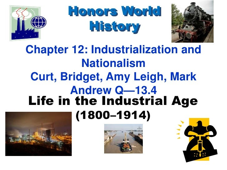 Honors World History<br />Chapter 12: Industrialization and Nationalism<br />Curt, Bridget, Amy Leigh, Mark<br />Andrew Q—...