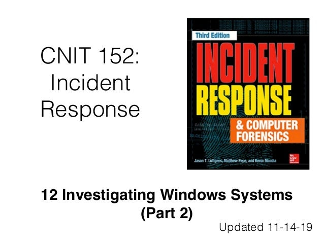 CNIT 152: Incident Response 12 Investigating Windows Systems (Part 2) Updated 11-14-19