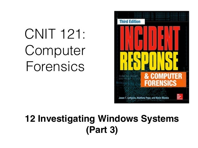 CNIT 121: Computer Forensics 12 Investigating Windows Systems (Part 3)