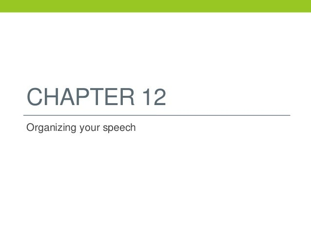 CHAPTER 12 Organizing your speech