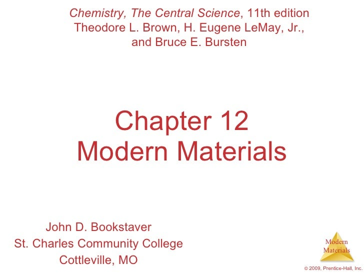 Chapter 12 Modern Materials John D. Bookstaver St. Charles Community College Cottleville, MO Chemistry, The Central Scienc...