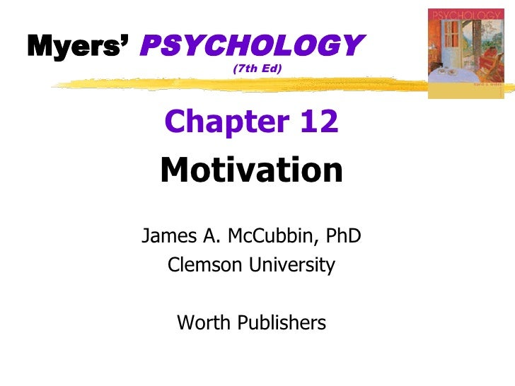 Myers' PSYCHOLOGY               (7th Ed)            Chapter 12       Motivation      James A. McCubbin, PhD        Clemson...