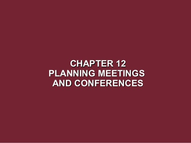 CHAPTER 12 PLANNING MEETINGS AND CONFERENCES