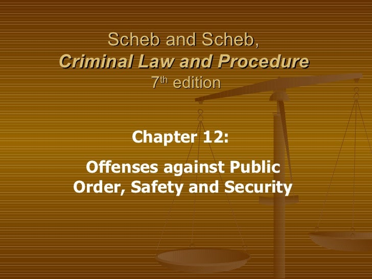 Scheb and Scheb,  Criminal Law and Procedure   7 th  edition Chapter 12:  Offenses against Public Order, Safety and Security