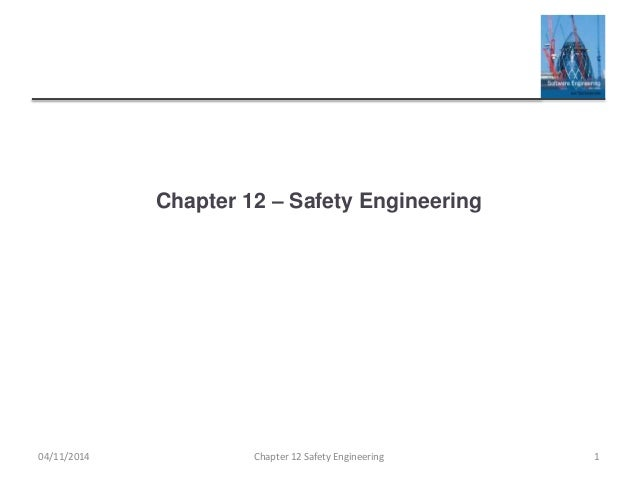 Chapter 12 – Safety Engineering 04/11/2014 Chapter 12 Safety Engineering 1