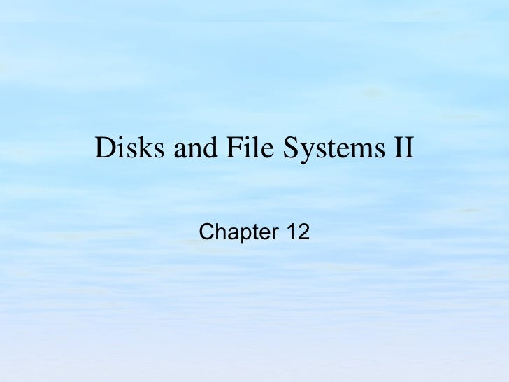 Disks and File Systems II Chapter 12