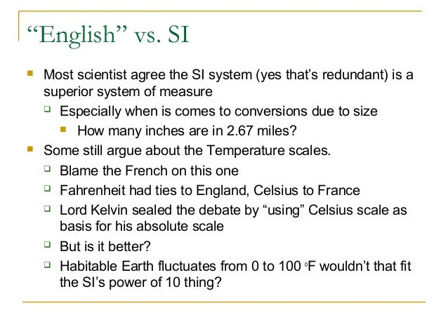 """""""English"""" vs. SI  Most scientist agree the SI system (yes that's redundant) is a superior system of measure  Especially ..."""