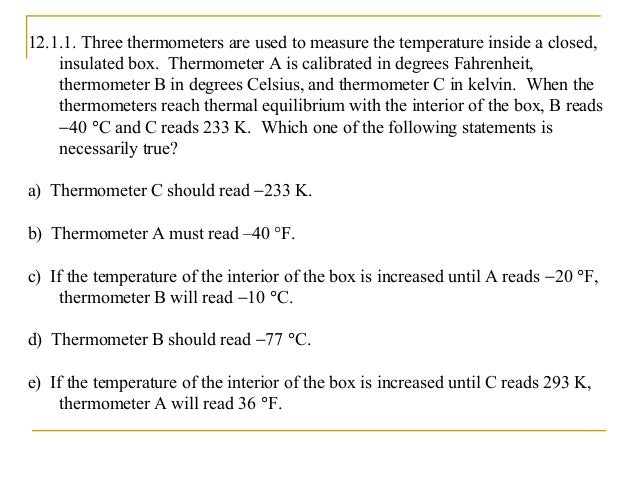 12.1.1. Three thermometers are used to measure the temperature inside a closed, insulated box. Thermometer A is calibrated...