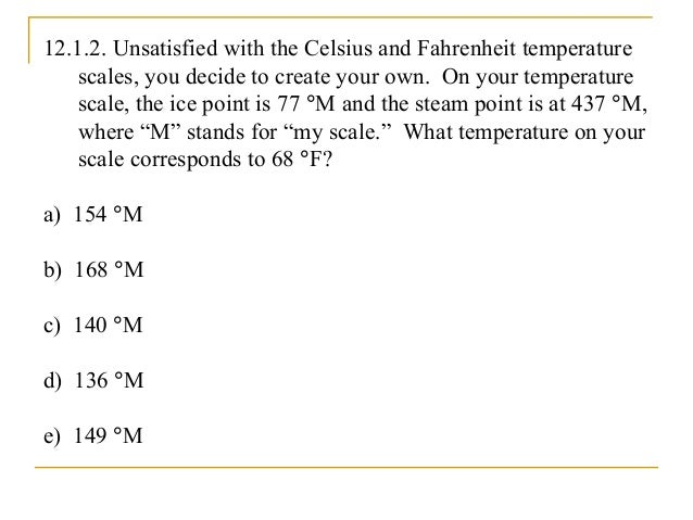 12.1.2. Unsatisfied with the Celsius and Fahrenheit temperature scales, you decide to create your own. On your temperature...