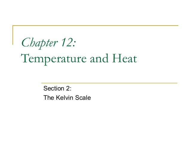 Chapter 12: Temperature and Heat Section 2: The Kelvin Scale