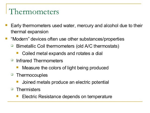 """Thermometers  Early thermometers used water, mercury and alcohol due to their thermal expansion  """"Modern"""" devices often ..."""