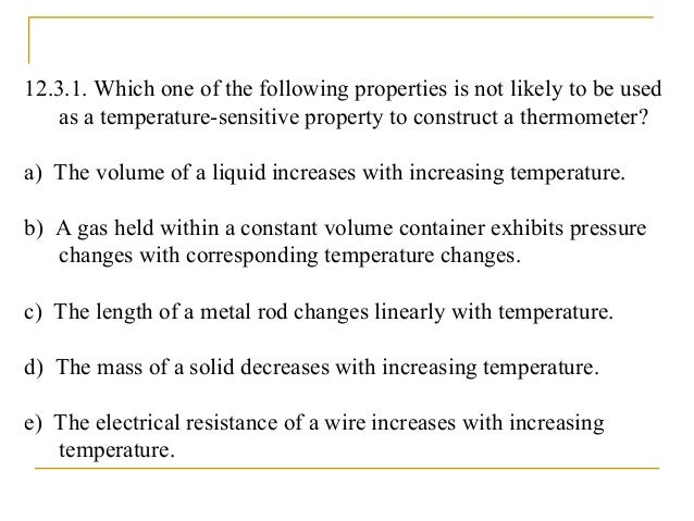 12.3.1. Which one of the following properties is not likely to be used as a temperature-sensitive property to construct a ...