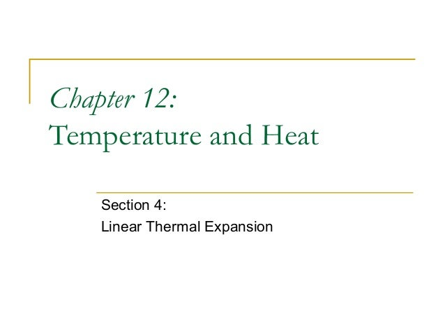 Chapter 12: Temperature and Heat Section 4: Linear Thermal Expansion