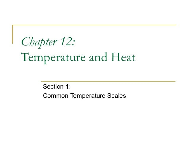 Chapter 12: Temperature and Heat Section 1: Common Temperature Scales