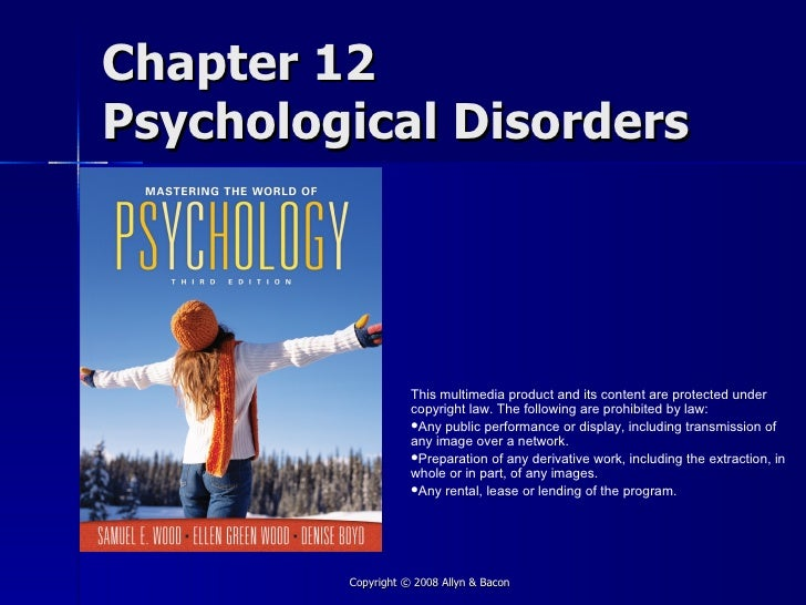 Chapter 12 Psychological Disorders                         This multimedia product and its content are protected under    ...