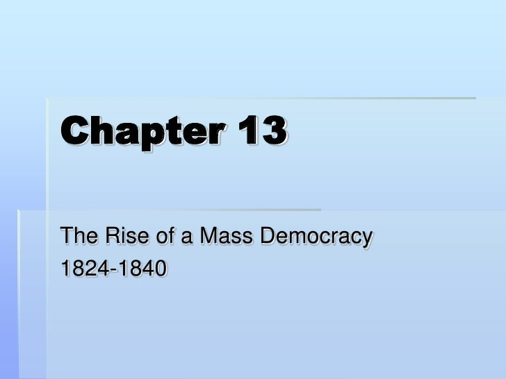 Chapter 13<br />The Rise of a Mass Democracy<br />1824-1840<br />