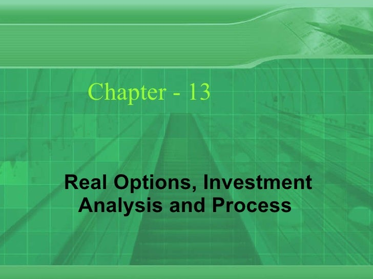 Chapter - 13 Real Options, Investment Analysis and Process