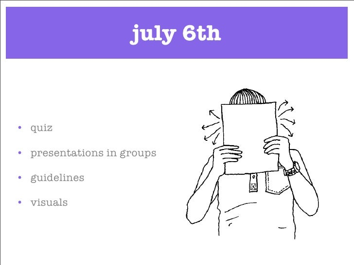 july 6th    • quiz  • presentations in groups  • guidelines  • visuals