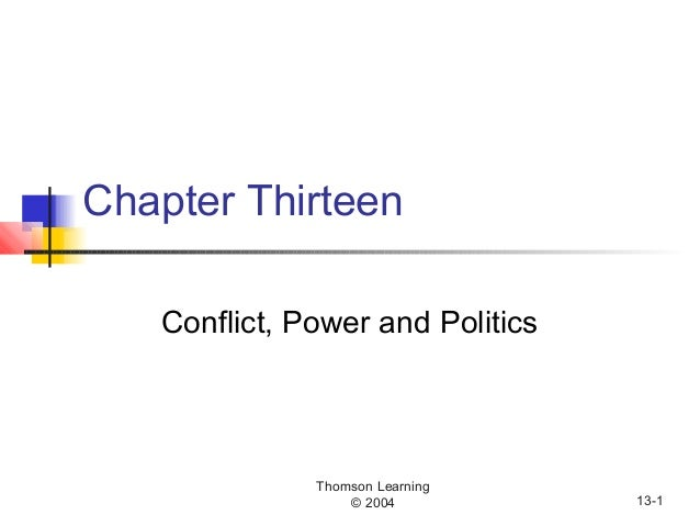 Thomson Learning © 2004 13-1 Chapter Thirteen Conflict, Power and Politics