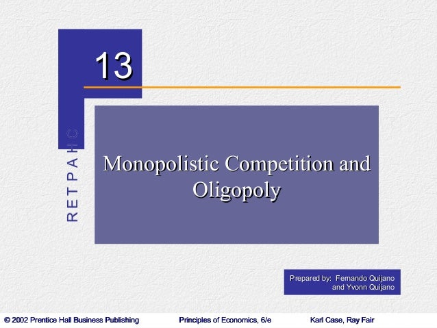 monopolistic competition and oligopoly There are various firms which lie between perfect competition and monopolist the two major of this are monopolistic competition and oligopoly.