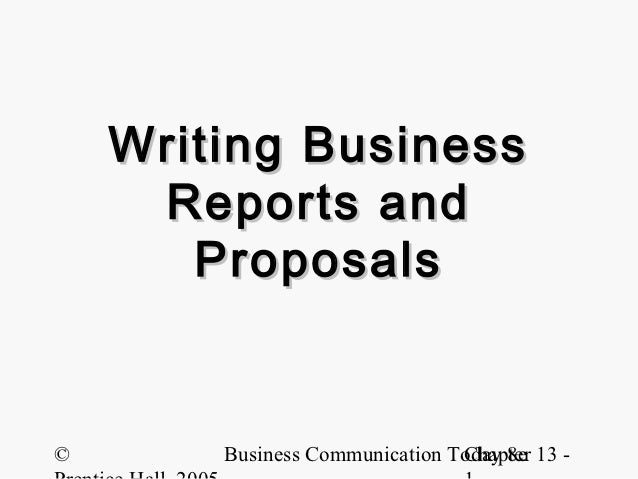 Writing Business     Reports and       Proposals©       Business Communication Today 8e 13 -                              ...