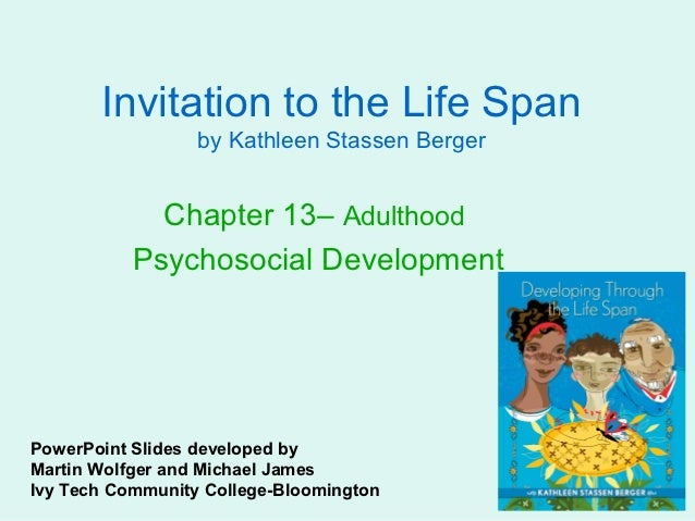 Invitation to the Life Span                  by Kathleen Stassen Berger             Chapter 13– Adulthood           Psycho...