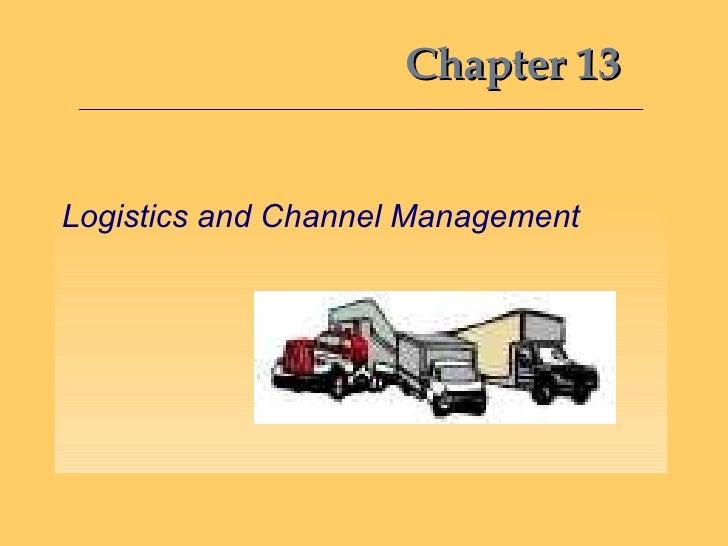Chapter 13 <ul><li>Logistics and Channel Management </li></ul>