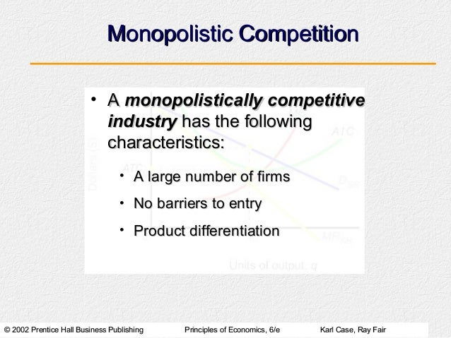 Monopolistic Competition                        • A monopolistically competitive                          industry has the...