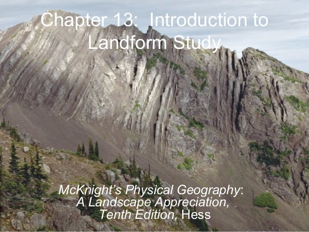 Chapter 13: Introduction toLandform StudyMcKnight's Physical Geography:A Landscape Appreciation,Tenth Edition, Hess